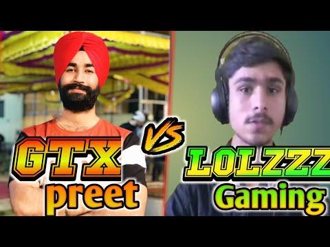 #GTXPREET #LOLZZZ GTXPREET Vs LOLzZz GAMING | INTENSE FIGHT BI LOLZZZ VS GTXPREET