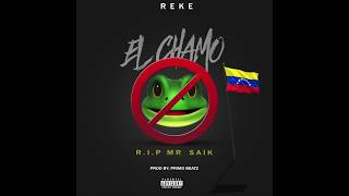 Reke - El Chamo (R.I.P. Mr Saik)