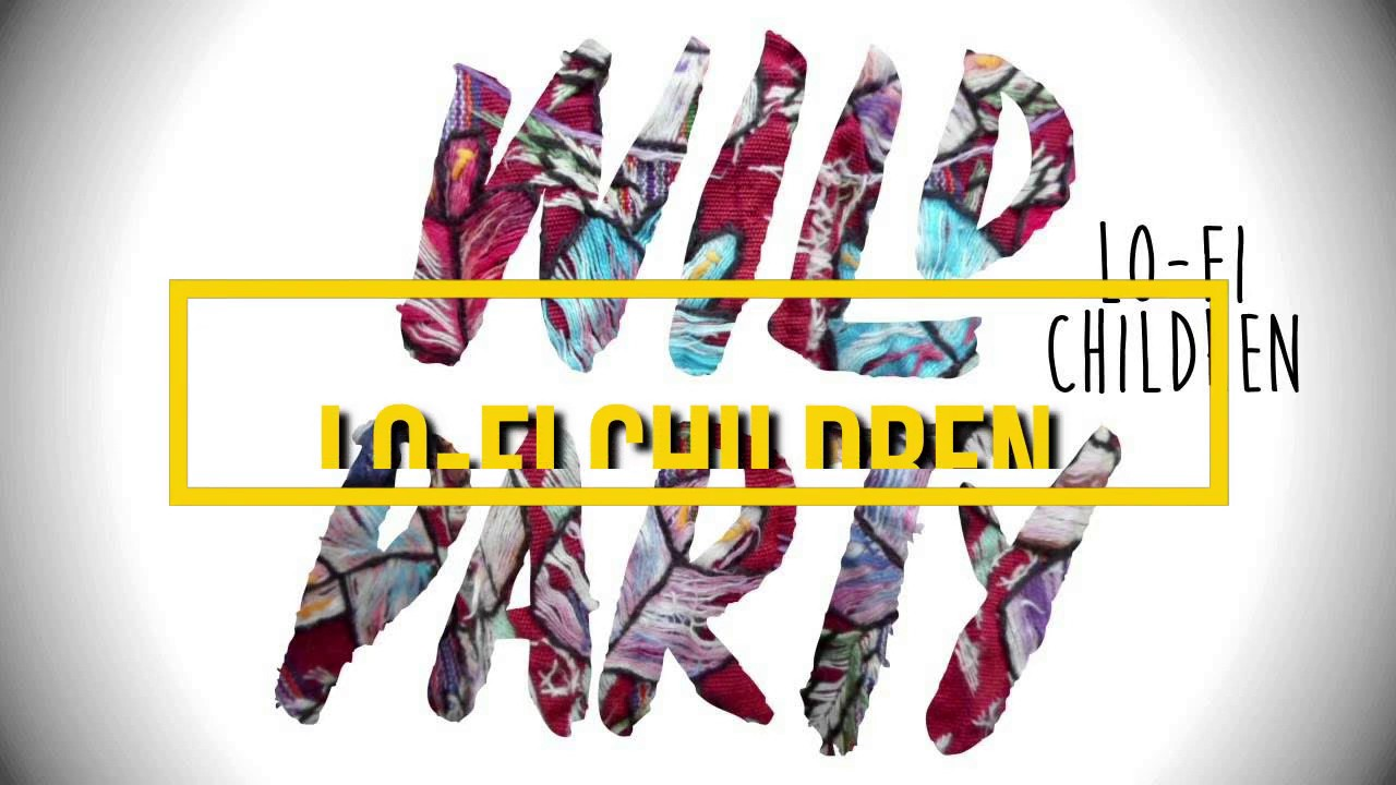 Wild party lo fi children letras lyrics