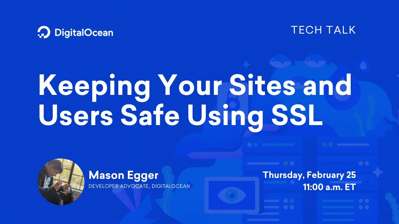 Keeping Your Sites and Users Safe Using SSL | 1-Hour Tech Talk