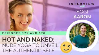 Ep 175 & 176 Sivana Podcast: Hot & Naked  Nude Yoga to Unveil the Authentic Self w/ Yogi Aaron
