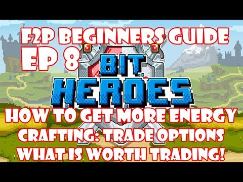 Bit Heroes F2P Guide - How To Get More Energy  + Trade Option: What Is Worth It