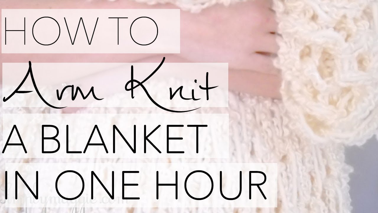 how to arm knit a blanket in one hour the original tutorial with simply maggie youtube. Black Bedroom Furniture Sets. Home Design Ideas