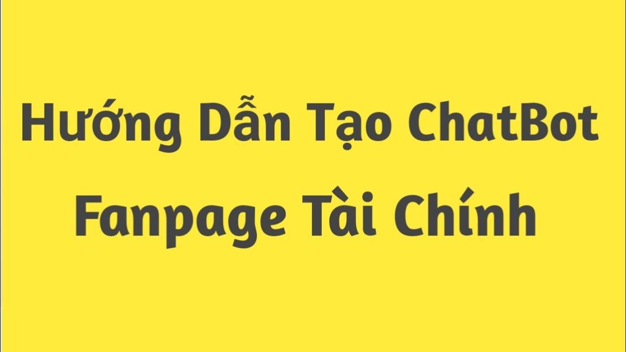 Hướng dẫn chi tiết cách tạo Chatbot cho Fanpage Tài Chính kiếm hoa hồng cực dễ