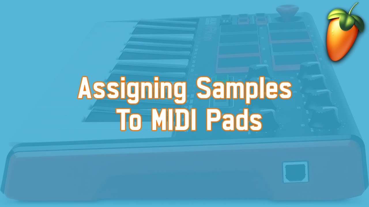 Assigning Samples To MIDI Pads | FL Studio Tutorial
