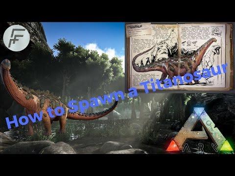 Ark Survival Evolved: How to Spawn a Titanosaur