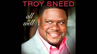 Troy Sneed - I Know You Hear Me