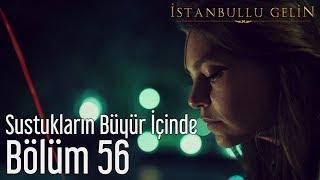 İstanbullu Gelin 56. Bölüm - Gripin - Sustukların Büyür İçinde