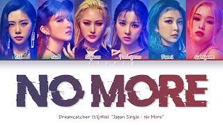 Download DREAMCATCHER - NO MORE Lyrics (Color Coded Lyrics Kan/Rom/Eng/가사)