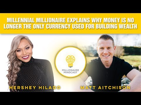 Millennial Millionaire Explains Why Money is No Longer the Only Currency Used for Building Wealth