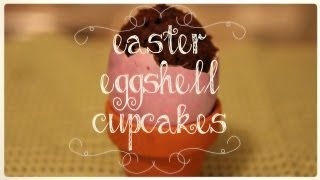 How To Make Easter Eggshell Cupcakes