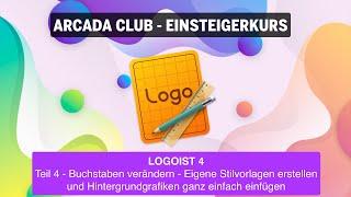 Logoist 4 - Teil 4: Buchstaben verändern - Eigene Stilvorlagen und Hintergrundgrafiken einfügen
