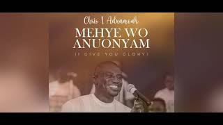 Chris Aduamoah - Mehye Wo Anuonyam (I Give You Glory)