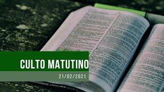 Culto Matutino - 21/02/2021