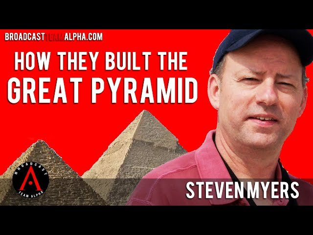 STEVEN MYERS -  How They Built The Great Pyramid - 03 25 2019
