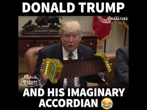 Donald Trump and his imaginary accordian