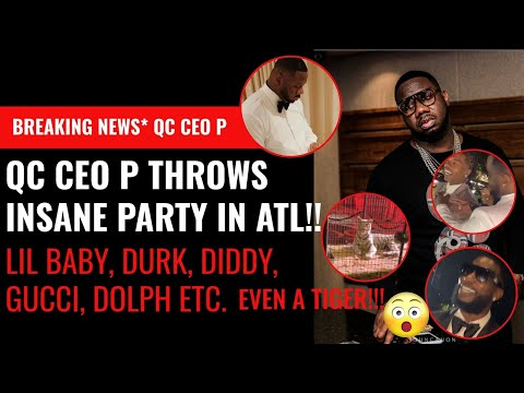 CRAZY!! QC CEO P Throws WILD PARTY in ATLANTA with Lil Durk, Lil Baby, Diddy, Dolph, Wack100 & ETC