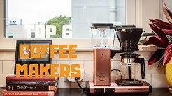 Best Coffee Maker in 2019 - Top 6 Coffee Makers Review