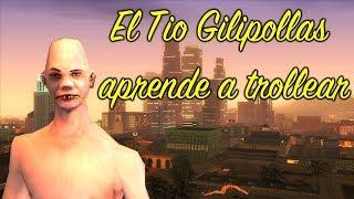 GTA San Andreas El Tío Gilipollas aprende a Trollear - Loquendo