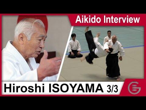 Aikido Interview - Isoyama Hiroshi Shihan 8th Dan Aikikai - Part 3/3
