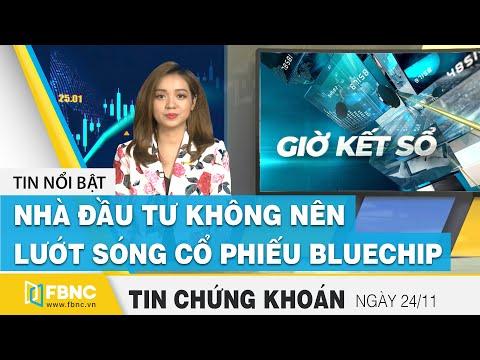 Tin tức Chứng khoán ngày 24/11   Nhà đầu tư không nên lướt sóng vào cổ phiếu Bluechip   FBNC