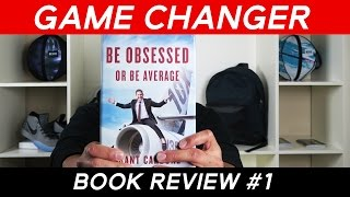 Game Changer Book Reviews Be Obsessed Or Be Average By Grant Cardone