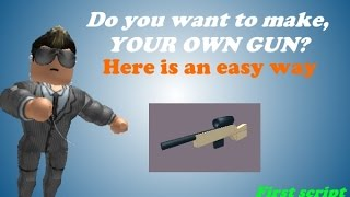 How To Make The Best Gun In Roblox [2015]
