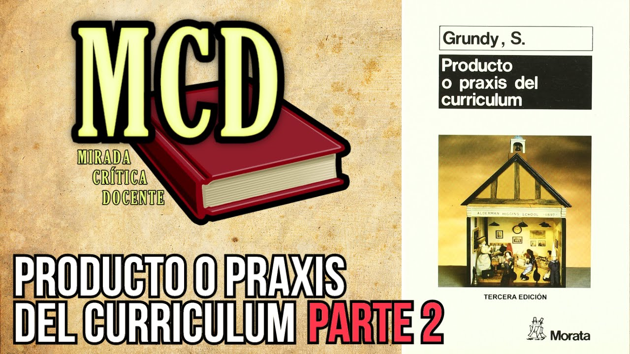 Producto O Praxis Del Curriculum Grundy S Parte 2 Cap I