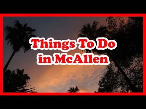 5 Best Things To Do In McAllen, Texas | US Travel Guide