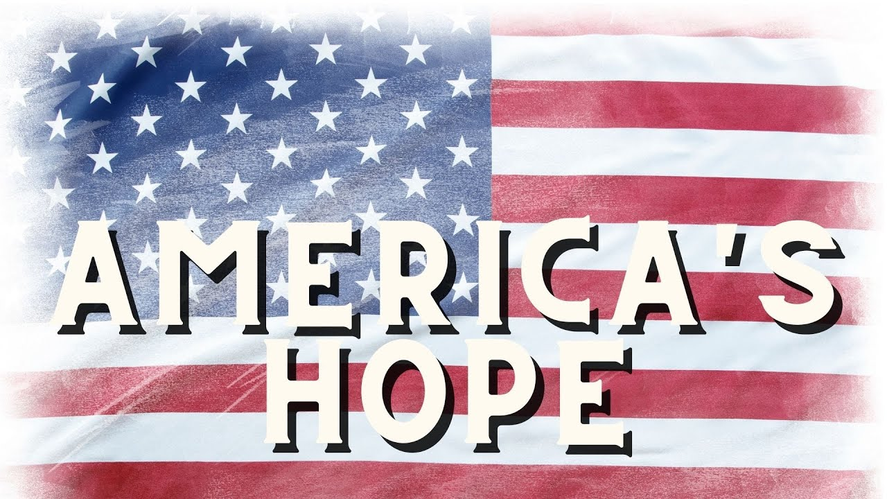 America's Hope - More than citizens, Ambassadors!