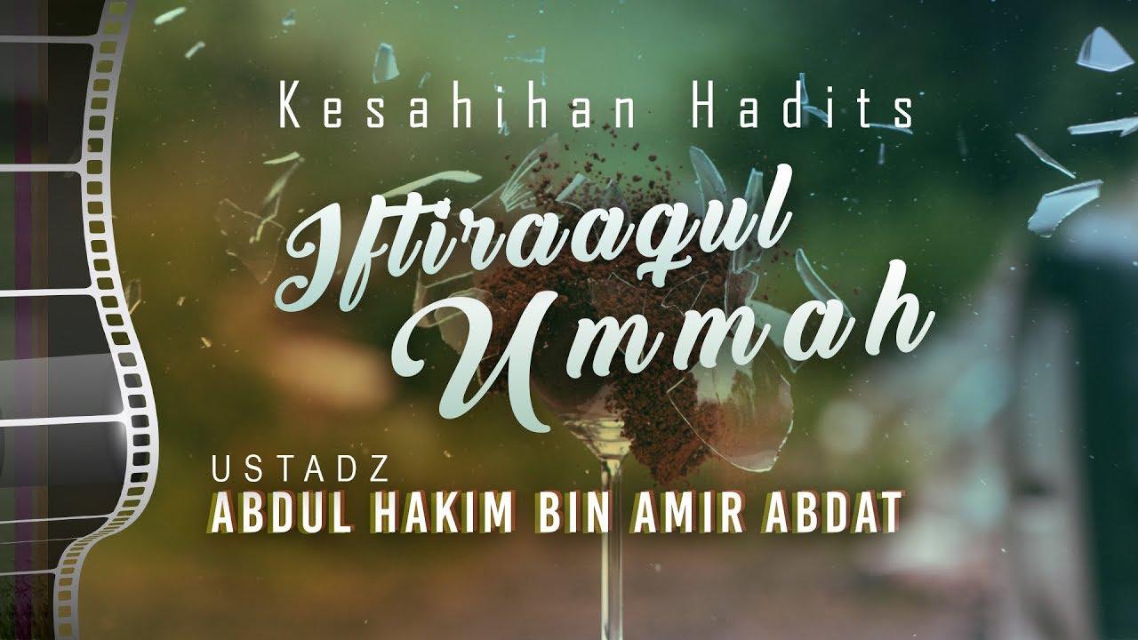 Kajian Islam: Keshahihan Hadits Iftiraqul Ummah - Ustadz Abdul Hakim Amir Abdat