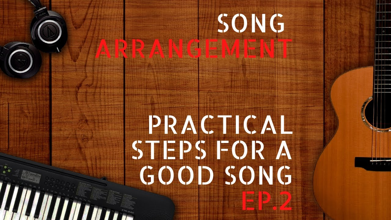 ARRANGEMENT - PRACTICAL STEPS FOR A GOOD SONG EP.2