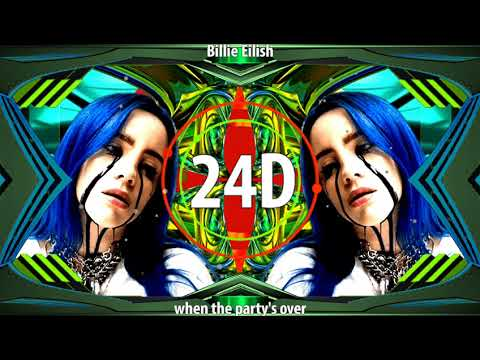Billie Eilish  - When The Party's Over (24D AUDIO)🎧  (Use Headphones)