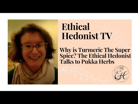 Why is Turmeric The Super Spice? The Ethical Hedonist Talks to Pukka Herbs