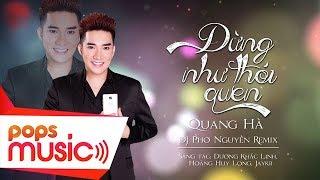 Đừng Như Thói Quen Remix | Quang Hà