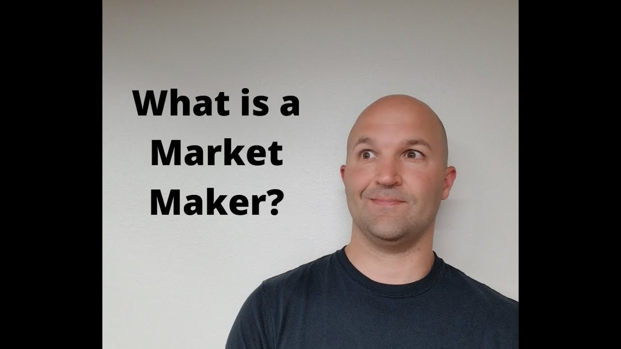 Weekly Video - Ep. 21 - What is a Market Maker?