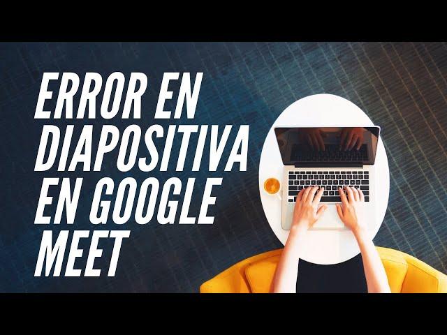 Solución al error de compartir diapositivas en Google Meet | Google Meet Tutorial