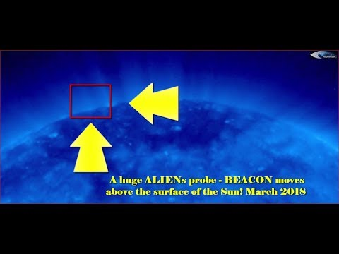 nouvel ordre mondial | A huge ALIENs probe - BEACON moves above the surface of the Sun! March 2018