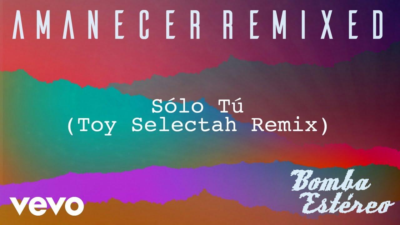 Bomba Estéreo - Sólo Tú (Toy Selectah Remix)[Audio]