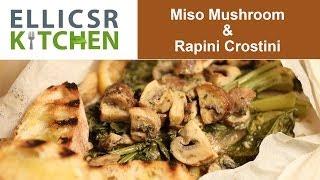 Miso Mushroom & Rapini Crostini