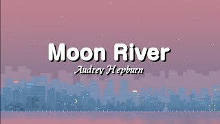 Audrey Hepburn - Moon River (Lyrics)
