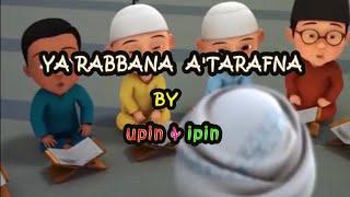 Download YA RABBANA 'A TARAFNA Versi UPIN IPIN