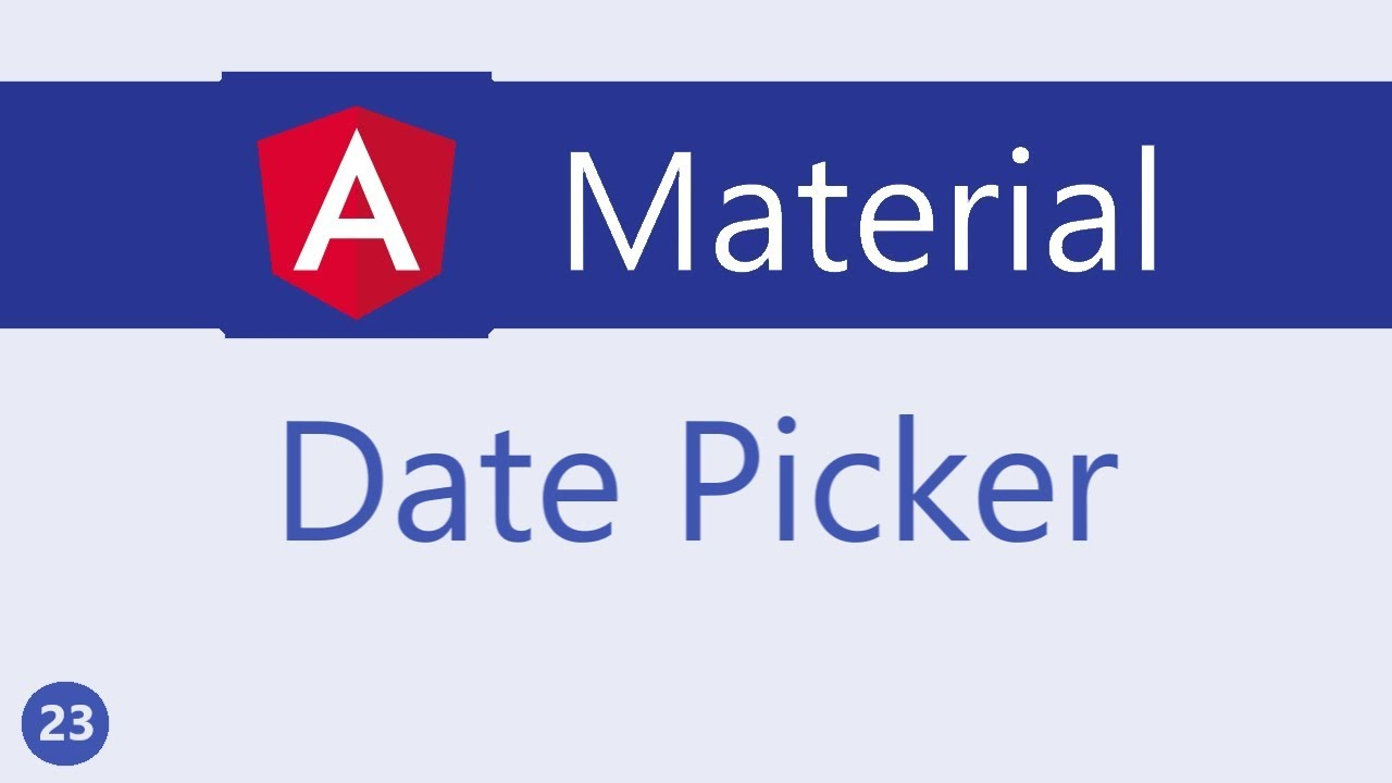 Angular Material Tutorial - 23 - Date Picker