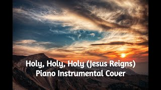 Holy Holy Holy Jesus Reigns ~ Highlands Worship ~ Modern Hymn ~ Piano Instrumental Cover