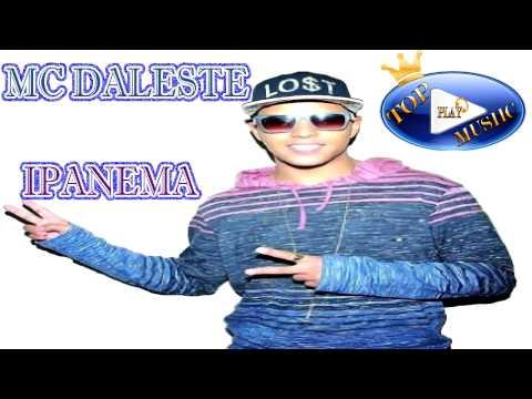 MC DALESTE - IPANEMA (LETRA+DOWNLOAD)