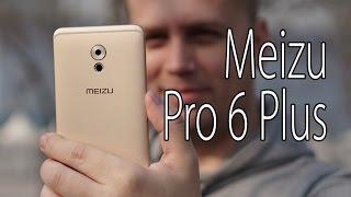 Обзор Meizu Pro 6 Plus: первое знакомство с флагманом (preview)