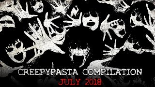 Zapętlaj Creepypasta Compilation- July 2018   CreepsMcPasta