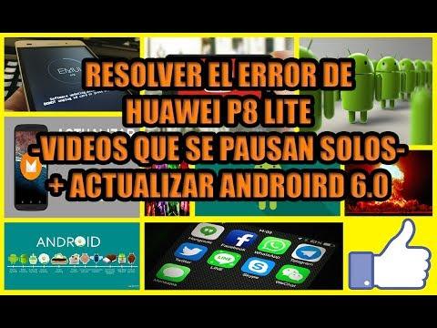 Como resolver el error de Huawei P8 Lite (Videos que se pausan solos) + Actualizar Android 6.0