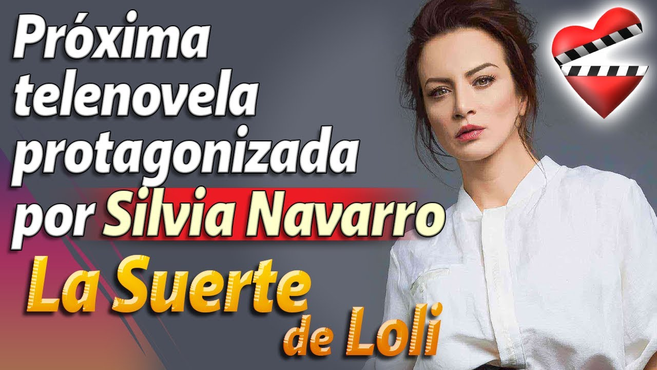 Próxima telenovela protagonizada por Silvia Navarro, La Suerte de Loli