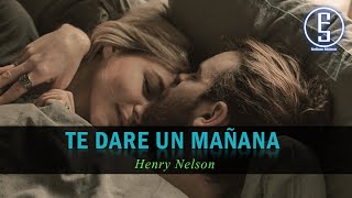 Henry Nelson ~ Te Dare Un Mañana LETRA   Emiliano Sticlerck